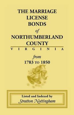 Marriage License Bonds of Northumberland County, Virginia: From 1783 to 1850 (Paperback)