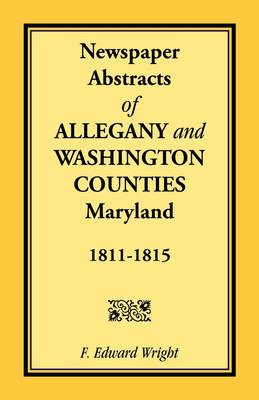 Newspaper Abstracts of Allegany and Washington Counties, 1811-1815 (Paperback)