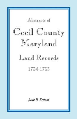Abstracts of Cecil County, Maryland Land Records, 1734-1753 (Paperback)