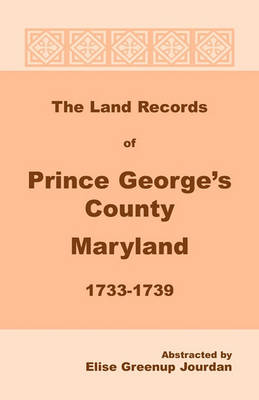 The Land Records of Prince George's County, Maryland, 1733-1739 (Paperback)