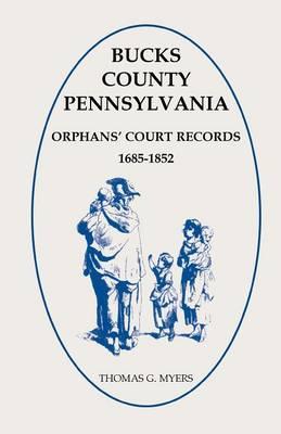 Bucks County, Pennsylvania Orphans' Court Records, 1685-1852 (Paperback)