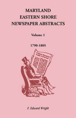 Maryland Eastern Shore Newspaper Abstracts, Volume 1: 1790-1805 (Paperback)