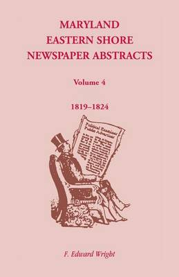 Maryland Eastern Shore Newspaper Abstracts, Volume 4: 1819-1824 (Paperback)