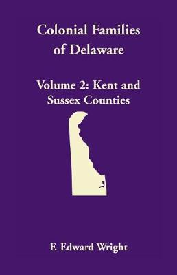 Colonial Families of Delaware, Volume 2: Kent and Sussex Counties (Paperback)