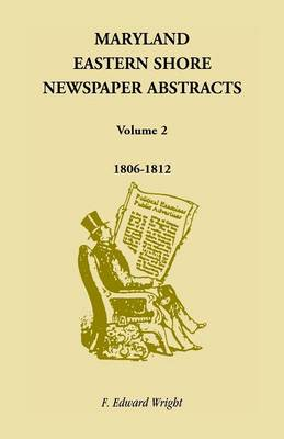 Maryland Eastern Shore Newspaper Abstracts, Volume 2: 1806-1812 (Paperback)