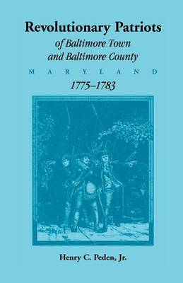 Revolutionary Patriots of Baltimore Town and Baltimore County (Maryland), 1775-1783 (Paperback)
