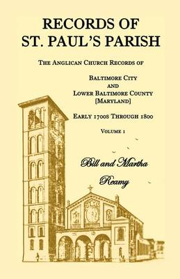 Records of St. Paul's Parish, the Anglican Church Records of Baltimore City and Lower Baltimore County, Maryland, Volume 1 (Paperback)