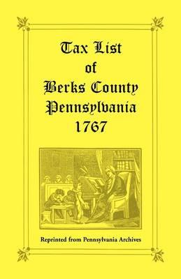 Tax List of Berks County [Pennsylvania] of 1767 (Paperback)
