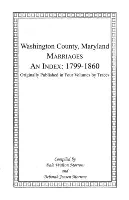Marriages of Washington County, Maryland. An Index: 1799-1860 (Paperback)