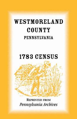 Westmoreland County, Pennsylvania, 1783 Census (Paperback)