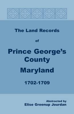 The Land Records of Prince George's County, Maryland, 1702-1709 (Paperback)