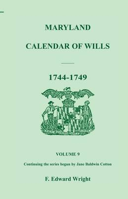 Maryland Calendar of Wills, Volume 9: 1744-1749 (Paperback)