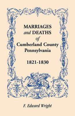 Marriages and Deaths of Cumberland County, [Pennsylvania], 1821-1830 (Paperback)