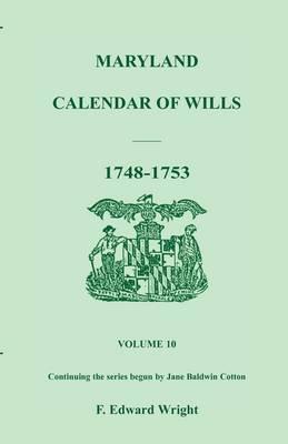 Maryland Calendar of Wills, Volume 10: 1748-1753 (Paperback)