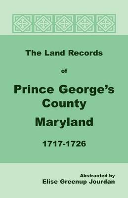 The Land Records of Prince George's County, Maryland, 1717-1726 (Paperback)