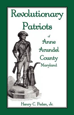 Revolutionary Patriots of Anne Arundel County, Maryland (Paperback)