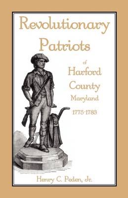 Revolutionary Patriots of Harford County, Maryland, 1775-1783 (Paperback)
