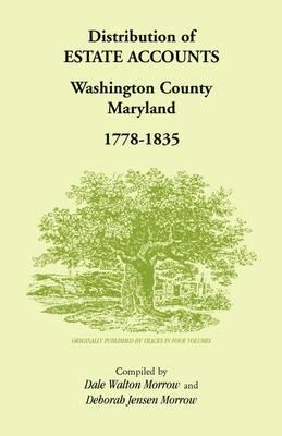 Distribution of Estates Accounts, Washington County, Maryland, 1778-1835 (Paperback)