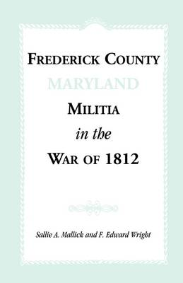 Frederick County [Maryland] Militia in the War of 1812 (Paperback)