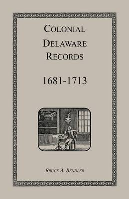 Colonial Delaware Records: 1681-1713 (Paperback)