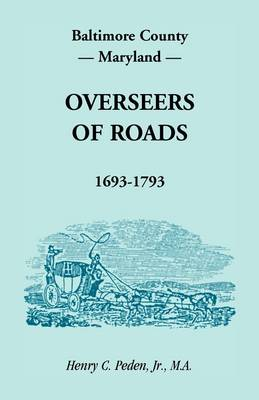 Baltimore County, Maryland, Overseers of Roads 1693-1793 (Paperback)