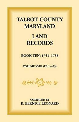 Talbot County, Maryland Land Records: Book 10, 1751-1758 (Paperback)