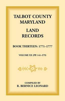 Talbot County, Maryland Land Records: Book 13, 1771-1777 (Paperback)