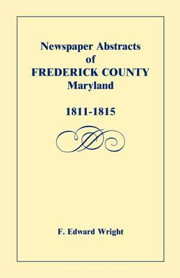 Newspaper Abstracts of Frederick County [Maryland], 1811-1815 (Paperback)