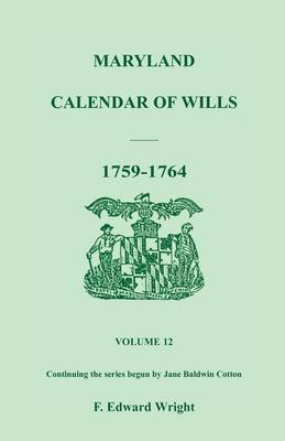 Maryland Calendar of Wills, Volume 12: 1759-1764 (Paperback)