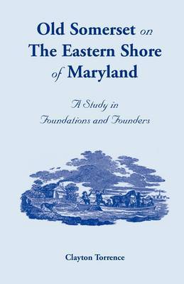 Old Somerset on the Eastern Shore of Maryland: A Study in Foundations and Founders (Paperback)