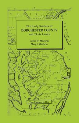 Early Settlers of Dorchester County and Their Lands (Paperback)