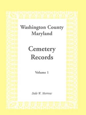Washington County Maryland Cemetery Records: Volume 1 (Paperback)