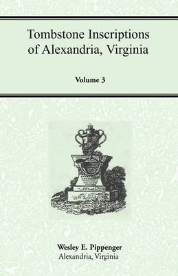 Tombstone Inscriptions of Alexandria, Virginia, Volume 3 (Paperback)