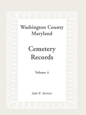 Washington County Maryland Cemetery Records: Volume 4 (Paperback)