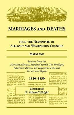 Marriages and Deaths from the Newspapers of Allegany and Washington Counties, Maryland, 1820-1830 (Paperback)