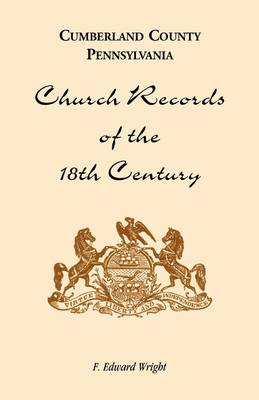 Cumberland County, Pennsylvania, Church Records of the 18th Century (Paperback)