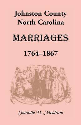 Johnston County, North Carolina Marriages, 1764-1867 (Paperback)