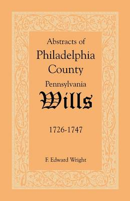 Abstracts of Philadelphia County [Pennsylvania] Wills, 1726-1747 (Paperback)