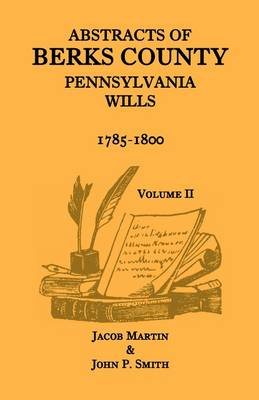 Abstracts of Berks County, Pennsylvania Wills, 1785-1800, Volume 2 (Paperback)