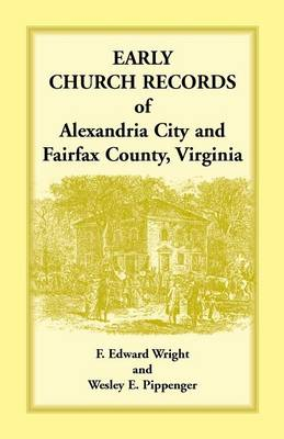 Early Church Records of Alexandria City and Fairfax County, Virginia (Paperback)