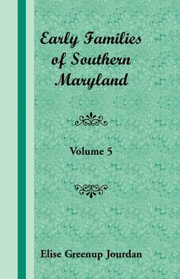Early Families of Southern Maryland: Volume 5 (Paperback)