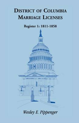 District of Columbia Marriage Licenses, Register 1: 1811-1858 (Paperback)