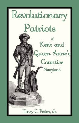 Revolutionary Patriots of Kent and Queen Anne's Counties (Paperback)