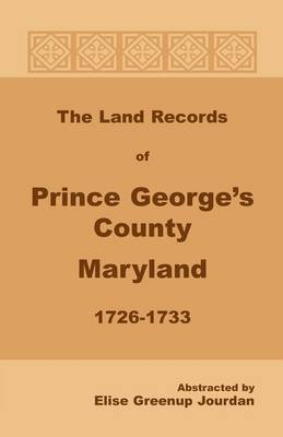 The Land Records of Prince George's County, Maryland, 1726-1733 (Paperback)