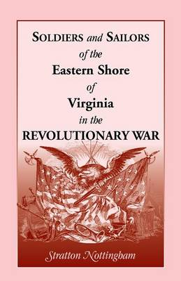 Soldiers and Sailors of the Eastern Shore of Virginia in the Revolutionary War (Paperback)