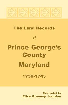 The Land Records of Prince George's County, Maryland, 1739-1743 (Paperback)