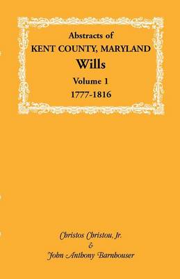 Abstracts of Kent County, Maryland Wills. Volume 1: 1777-1816 (Paperback)