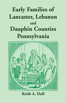 Early Families of Lancaster, Lebanon and Dauphin Counties, Pennsylvania (Paperback)