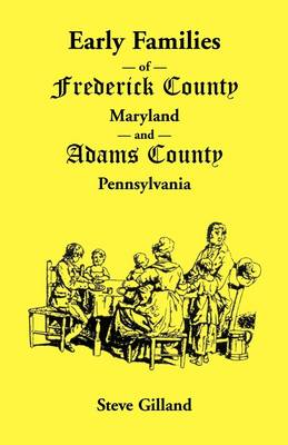 Early Families of Frederick County, Maryland, and Adams County, Pennsylvania (Paperback)