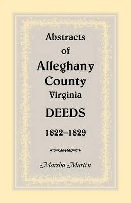 Abstracts of Alleghany County, Virginia, Deeds 1822-1829 (Paperback)